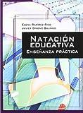 Natación educativa: enseñanza práctica: 6 (Actividad física y deporte. Enseñanza y bases educativas)