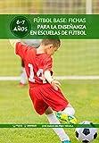 Fútbol Base: Fichas para la enseñanza en Escuelas de Fútbol 6-7 años